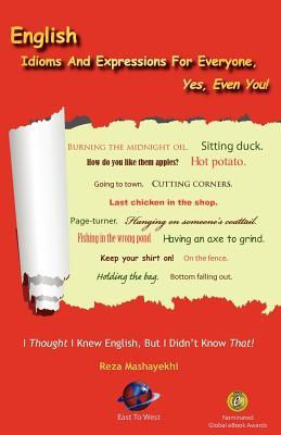 English Idioms And Expressions For Everyone, Yes, Even You! by Reza Mashayekhi