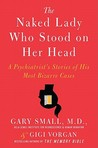 The Naked Lady Who Stood on Her Head: A Psychiatrist's Stories of His Most Bizarre Cases