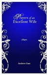 Prayers Of An Excellent Wife: Intercession For Him