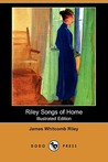 Riley Songs of Home (Illustrated Edition) (Dodo Press)