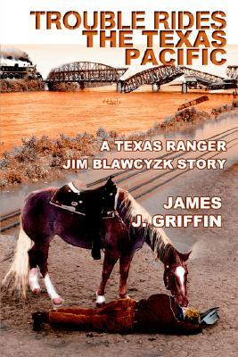Trouble Rides the Texas Pacific: A Texas Ranger Jim Blawcyzk Story
