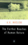 The Farther Reaches of Human Nature by Abraham Harold Maslow