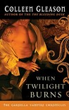 When Twilight Burns (Gardella Vampire Chronicles, #4)