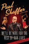 We'll Be Here for the Rest of Our Lives by Paul Shaffer