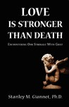 Love Is Stronger Than Death by Stanley M. Giannet