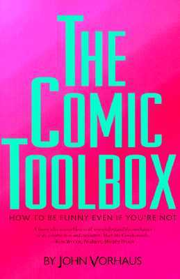 The Comic Toolbox: How to Be Funny Even If You're Not