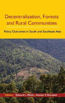 Decentralization, Forests and Rural Communities by Edward L Webb