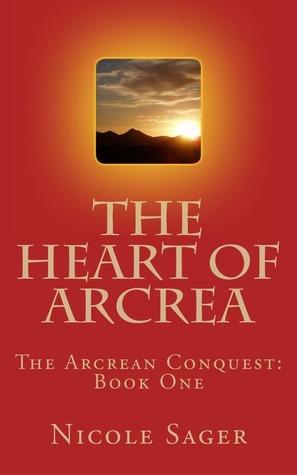 The Heart of Arcrea (The Arcrean Conquest, #1)