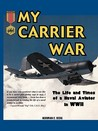 My Carrier War: The Life and Times of a Naval Aviator in WWII (Hellgate Memories Series)