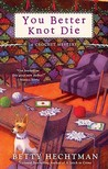 You Better Knot Die by Betty Hechtman
