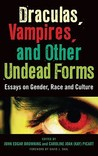 Draculas, Vampires, and Other Undead Forms: Essays on Gender, Race and Culture