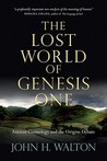 The Lost World of Genesis One by John H. Walton