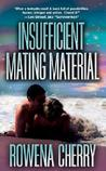 Insufficient Mating Material by Rowena Cherry