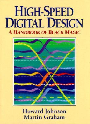 High Speed Digital Design: A Handbook of Black Magic (Prentice Hall Modern Semiconductor Design)