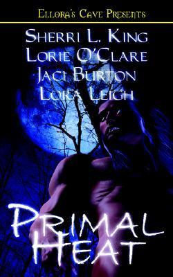 Primal Heat (Breeds, #10; Devlin Dynasty, #1; Moon Lust #1) Anthology  - Lora Leigh, Lorie O'Clare, Sherri L King, Jaci Burton