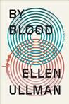 By Blood by Ellen Ullman