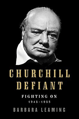 Churchill Defiant by Barbara Leaming