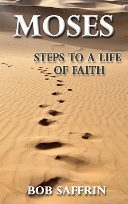Moses - Steps to a Life of Faith by Bob Saffrin