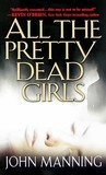 All The Pretty Dead Girls by John  Manning
