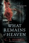 What Remains of Heaven by C.S. Harris