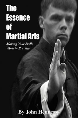 The Essence of Martial Arts by John    Hennessy