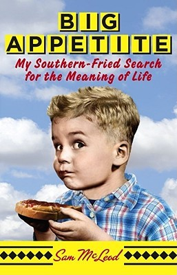 Big Appetite: My Southern-Fried Search for the Meaning of Life