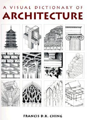 A visual dictionary of architecture / Francis D. K. Ching