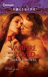 The Vampire Who Loved Me by Theresa Meyers
