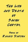 The Life and Death of Savion Cortez by Rashid Darden