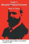 Studies In Mutualist Political Economy by Kevin A. Carson