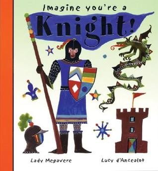 Imagine You're a Knight!: Lady Megavere, Lucy D'Ancealot