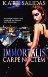 Immortalis Carpe Noctem (Immortalis, #1)