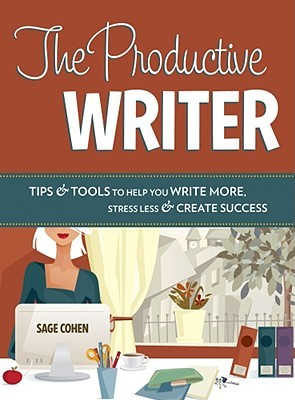 The Productive Writer: Tips & Tools to Help You Write More, Stress Less & Create Success