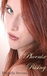 Phoenix Rising by Michelle Stevens