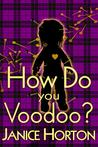 How Do You Voodoo? (Voodoo Romance, #1)