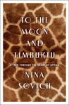 To the Moon and Timbuktu: A Trek through the Heart of Africa