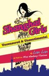 Shanghai Girls: Uncensored & Unsentimental