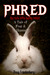 Phred, the Cute Little Bunny Rabbit.  A Tale of Fear and Horror by Doug Friedenberg