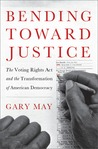 Bending Toward Justice: The Voting Rights Act and the Transformation of American Democracy