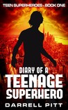 Diary of a Teenage Superhero (Teen Superheroes, #1)