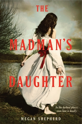 The Madman's Daughter (The Madman's Daughter, #1)  - Megan Shepherd