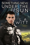Something New Under the Sun by L.A. Witt