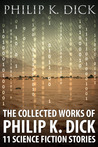 The Collected Works of Philip K. Dick: 11 Science Fiction Stories Illustrated