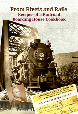 From Rivets and Rails, Recipes of a Railroad Boarding House C... by Shaunda Kennedy Wenger
