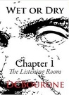 Wet or Dry, Chapter 1: The Listening Room