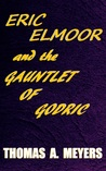 Eric Elmoor and The Gauntlet of Godric (Book 1)