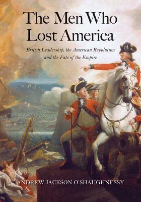 The Men Who Lost America by Andrew Jackson O'Shaughnessy