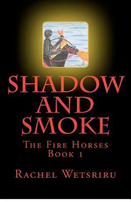Shadow and Smoke: The Fire Horses Book 1
