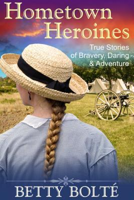 Hometown Heroines: True Stories of Bravery, Daring & Adventure