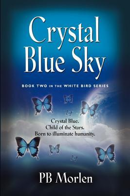 Crystal Blue Sky - Book Two in the White Bird Series by P.B. Morlen